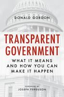 Transparent government : what it means and how you can make it happen