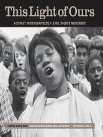 This light of ours [electronic resource] : activist photographers of the civil rights movement