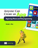 Anyone can create an app : beginning iPhone and iPad programming / Wendy L. Wise