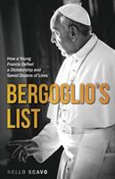 Bergoglio's list : how a young Francis defied a dictatorship and saved dozens of lives