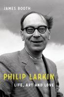 Philip Larkin : life, art and love