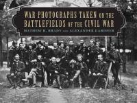 War Photographs Taken on the Battlefields of the Civil War