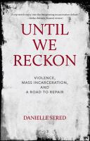 Title: Until we reckon : violence, mass incarceration, and a road to repair Author:Sered, Danielle