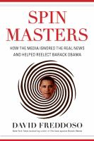 Spin masters [electronic resource] : how the media ignored the real news and helped reelect Barack Obama