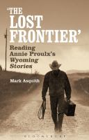 The Lost Frontier : Reading Annie Proulx's Wyoming Stories