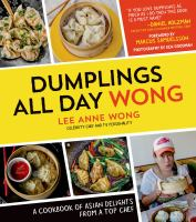 Dumplings all day Wong : a cookbook of Asian delights from a top chef