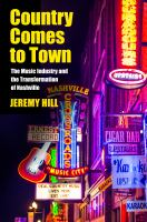 Country comes to town : the music industry and the transformation of Nashville cover