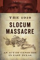 The 1910 Slocum Massacre : an act of genocide in East Texas