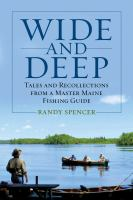 Wide and deep : tales and recollections from a master Maine fishing guide