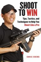Shoot to win : tips, tactics, and techniques to help you shoot like a pro