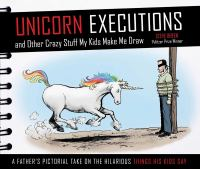 Unicorn executions : and other crazy stuff my kids make me draw