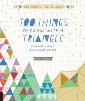 100 things to draw with a triangle : start with a shape; doodle what you see