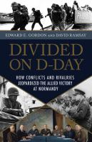 Divided on D-Day : how conflicts and rivalries jeopardized the Allied victory at Normandy cover image
