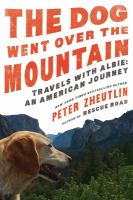 The dog went over the mountain : travels with Albie : an American journey / Peter Zheultin