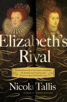 Elizabeth's rival : the tumultuous life of the Countess of Leicester : the romance and conspiracy that threatened Queen Elizabet