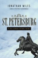 St. Petersburg : madness, murder, and art on the banks of the Neva / Jonathan Miles