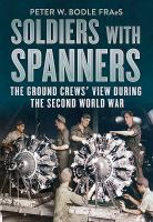 Soldiers with spanners : the ground crews' view during the Second World War