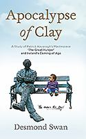 Apocalypse of clay : 'the men's the boys' : a study of Patrick Kavanagh's masterpiece 'The great hunger' and Ireland's coming of age