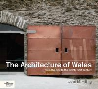 Architecture of Wales : from the first to the twenty-first century /