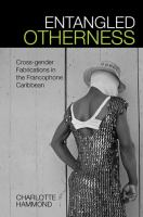Entangled otherness : cross-gender fabrications in the francophone Caribbean /