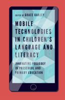 Mobile technologies in children's language and literacy : innovative pedagogy in preschool and primary education /