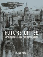 Future cities : architecture and the imagination /