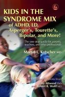 Kids in the syndrome mix of ADHD, LD, Asperger's, Tourette's, bipolar, and more! : the one stop guide for parents, teachers, and other professionals