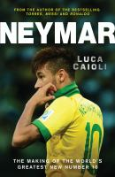 Neymar : the making of the world's greatest new number 10