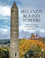 Ireland's round towers : origins and architecture explored