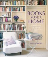 Books make a home : elegant ideas for storing and displaying books / Damian Thompson.