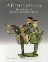 A potted history : Henry Willett's ceramic chronicle of Britain cover