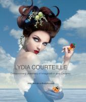 Lydia Courteille : Extraordinary Jewellery of Imagination and Dreams
