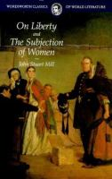 On Liberty, &, The Subjection of Women