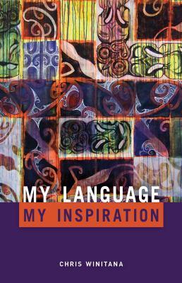 My language, my inspiration : the struggle continues = Toku reo, toku ohooho: ka whawhai tonu matou