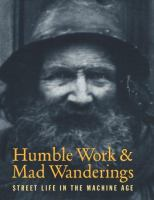 Humble work & mad wanderings [electronic resource] : street life in the machine age