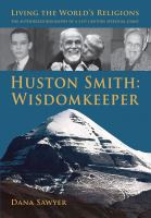 Huston Smith : wisdomkeeper : living the world's religions : the authorized biography of a 21st century spiritual giant