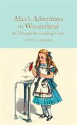 Alice's adventures in Wonderland ; & Through the looking-glass and what Alice found there