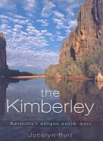 The Kimberley :Australia's unique north-west /Jocelyn Burt ; with poems by Neroli Roberts.