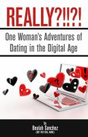 Really?!!?! : one woman's adventures of dating in the digital age