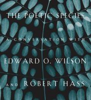 The poetic species : a conversation with Edward O. Wilson and Robert Hass