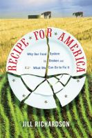 Recipe for America [electronic resource] : why our food system is broken and what we can do to fix it
