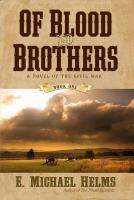 Of blood and brothers. Book 1 : a novel of the Civil War