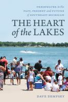Heart of the Lakes : freshwater in the past, present and future of southeast Michigan /