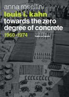 Louis i. kahn : towards the zero degree of concrete, 1960-1974.