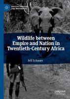 Wildlife between empire and nation in twentieth-century Africa /