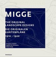 Migge : the original landscape designs = die originalen Gartenpläne : 1910-1920 /