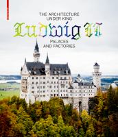 Architecture under King Ludwig II : palaces and factories /