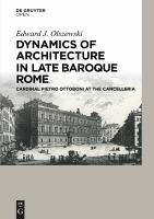 Dynamics of architecture in late baroque Rome : Cardinal Pietro Ottoboni at the Cancelleria