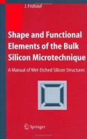 Shape and functional elements of the bulk silicon microtechnique [electronic resource] : a manual of wet-etched silicon structures