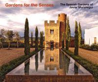 Gardens for the senses : the Spanish gardens of Javier Mariátegui